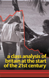 A Class Analysis of Britain at the Start of the 21st Century (£3.50)