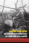 World War One: An Interimperialist War to Redivide the World (£5.00)
