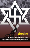 Zionism: A Racist, Antisemitic and Reactionary Tool of Imperialism (£5.00)